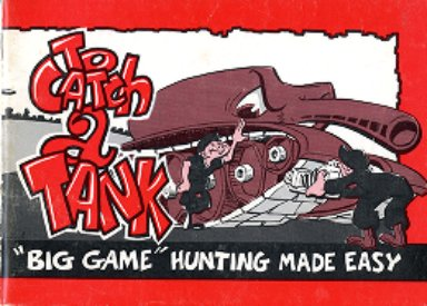"""To Catch a Tank : """"Big Game"""" Hunting Made Easy"""